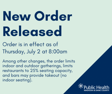 New Order Released. Order is in effect as of  Thursday, July 2 at 8:00am. Among other changes, the orderlimits indoor and outdoor gatherings, limits restaurants to 25% seating capacity, and bars may provide takeout (no indoor seating).
